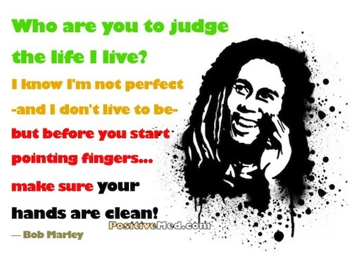 Who-are-you-to-judge-bob-marley
