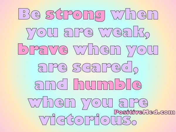 Be Strong When You Are Weak Quote: Be Strong When You Are Weak!