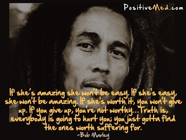 If She Is Amazing She Wont Be Easy Bob Marley Positivemed