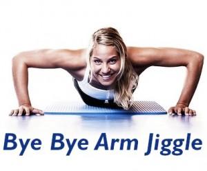 Bye Bye Arm Jiggle