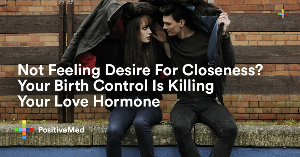 Not Feeling Desire For Closeness Your Birth Control Is Killing Your Love Hormone
