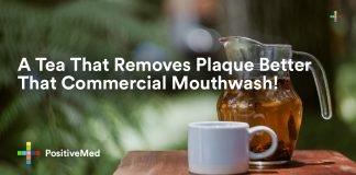 A Tea That Removes Plaque Better That Commercial Mouthwash.