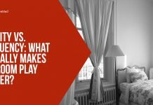 Quality vs. Frequency What Actually Makes Bedroom Play Hotter