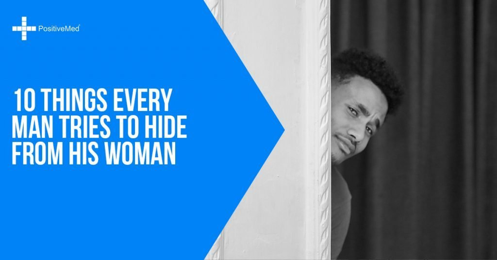 10 Things Every Man Tries To Hide From His Woman