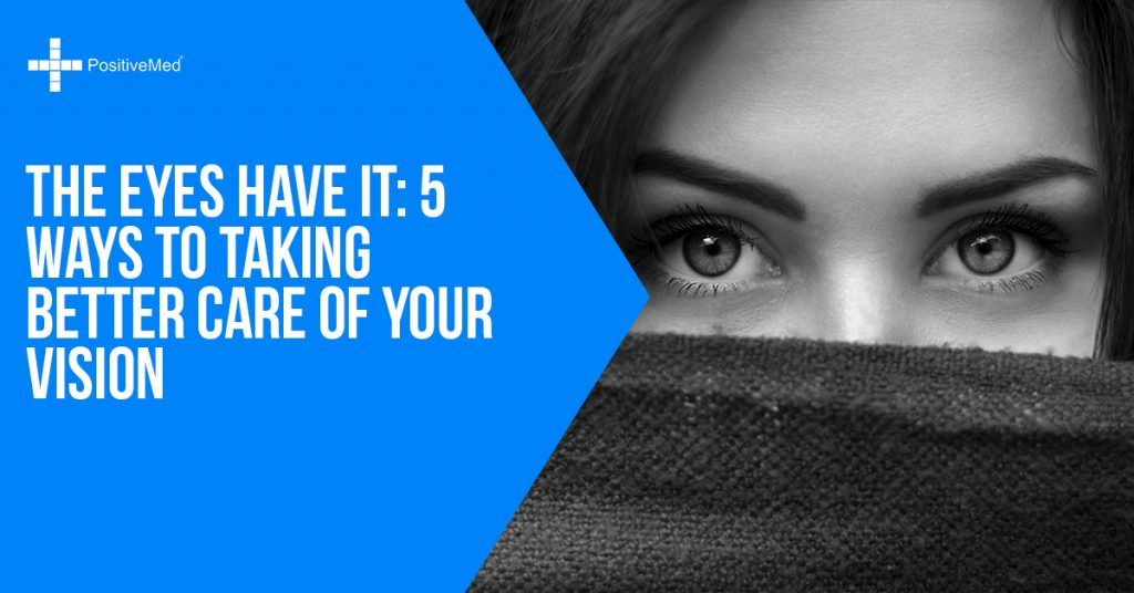 The Eyes Have It 5 Ways to Taking Better Care of Your Vision