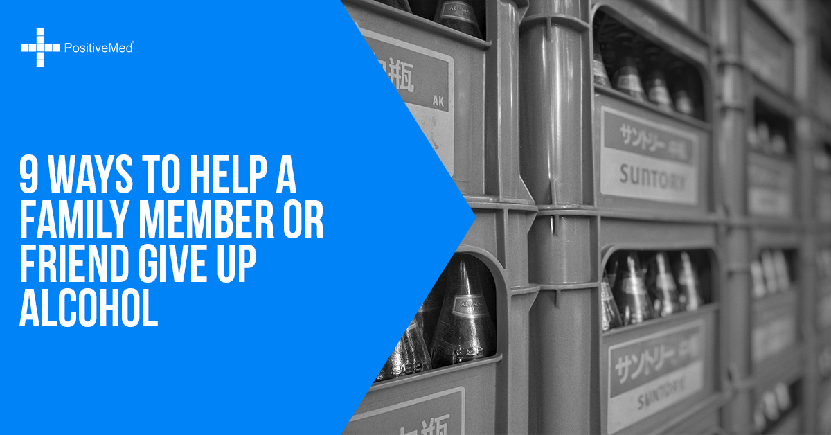 9 Ways to Help a Family Member or Friend Give up Alcohol