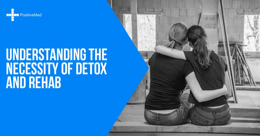 Understanding the Necessity of Detox and Rehab