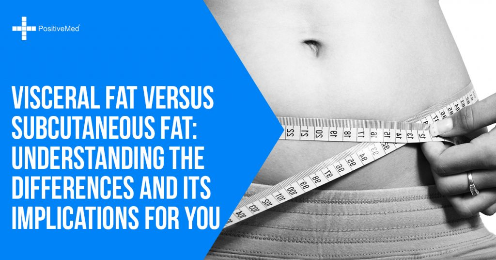 Visceral Fat Versus Subcutaneous Fat Understanding The Differences And Its Implications For You