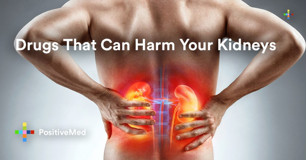 Drugs That Can Harm Your Kidneys.