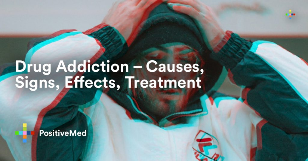 Drug Addiction - Causes, Signs, Effects, Treatment