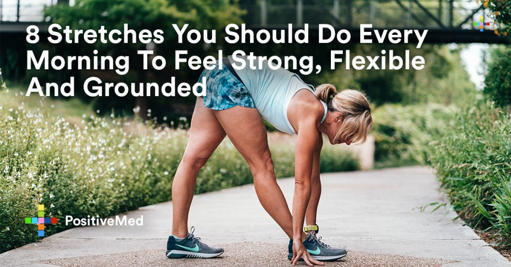 8 Stretches You Should Do Every Morning To Feel Strong, Flexible and Grounded