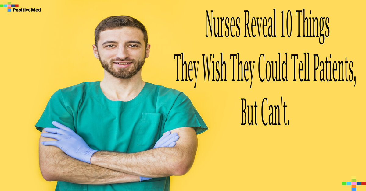 Nurses Reveal 10 Things They Wish They Could Tell Patients, But Can't