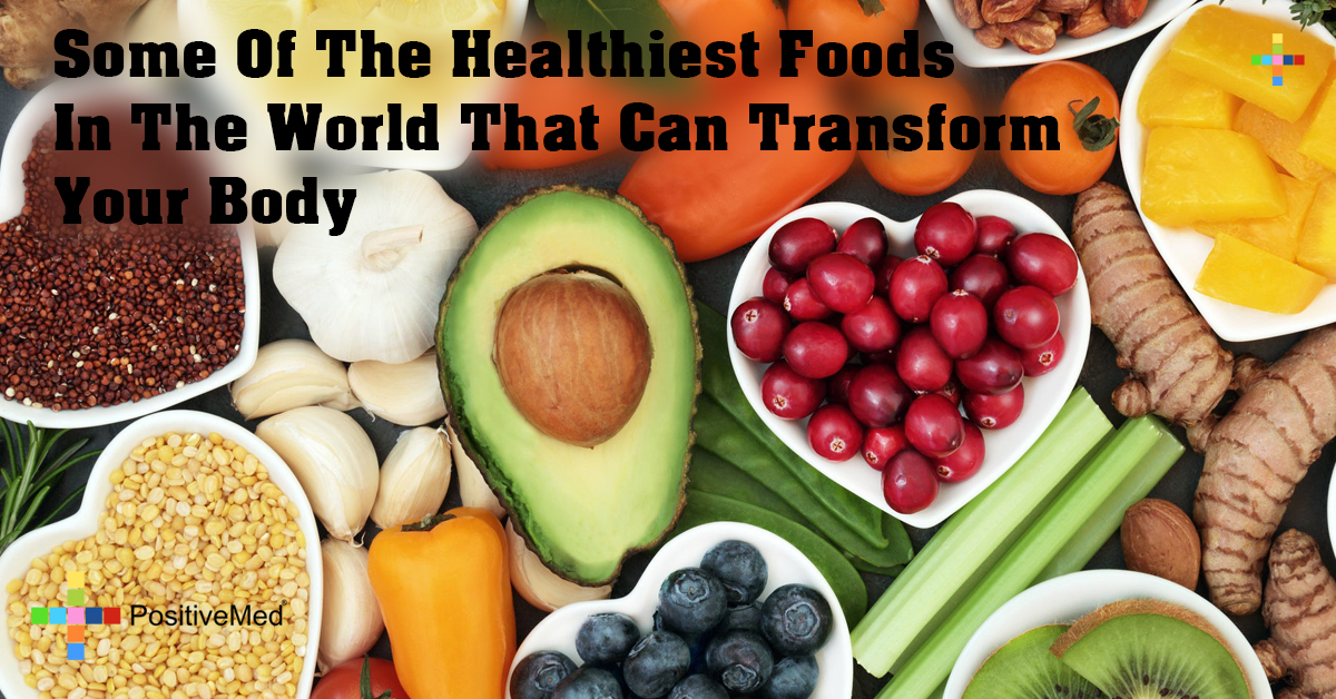 Some Of The Healthiest Foods In The World That Can Transform Your Body