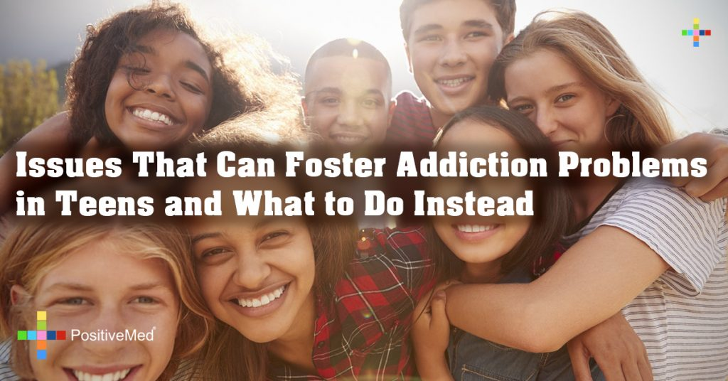 Issues That Can Foster Addiction Problems in Teens and What to Do Instead