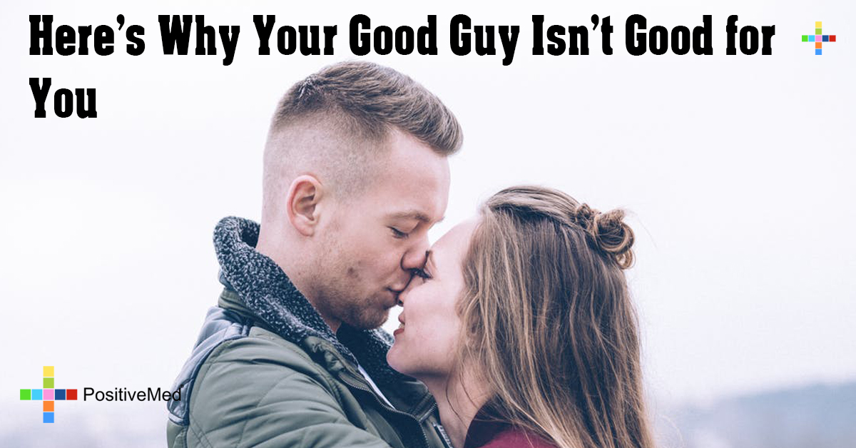 Here's Why Your Good Guy Isn't Good for You