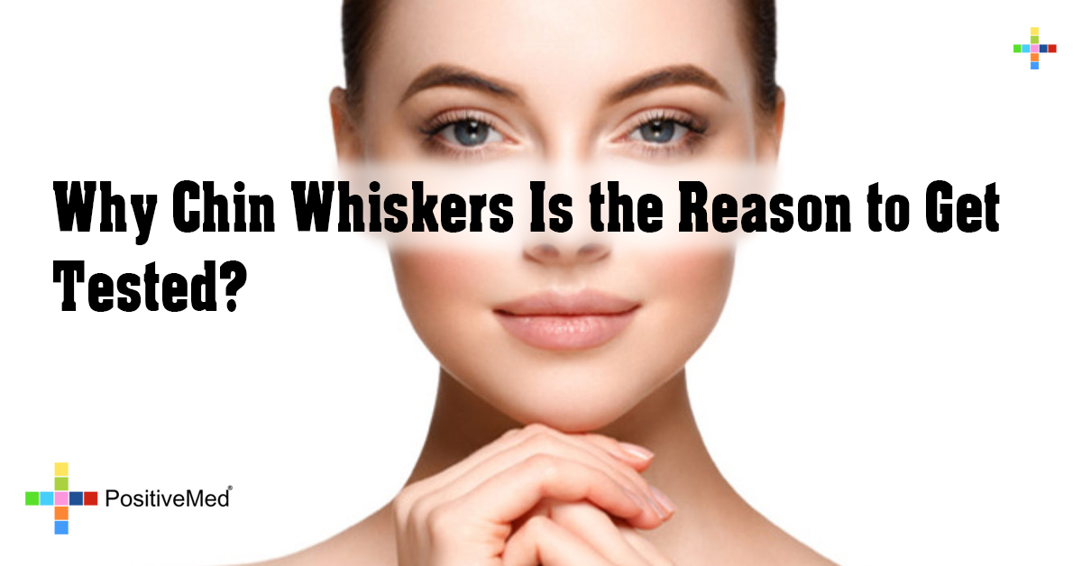 Why Chin Whiskers Is the Reason to Get Tested?