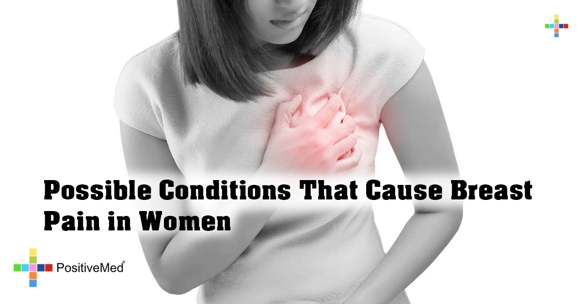 Possible Conditions That Cause Breast Pain in Women