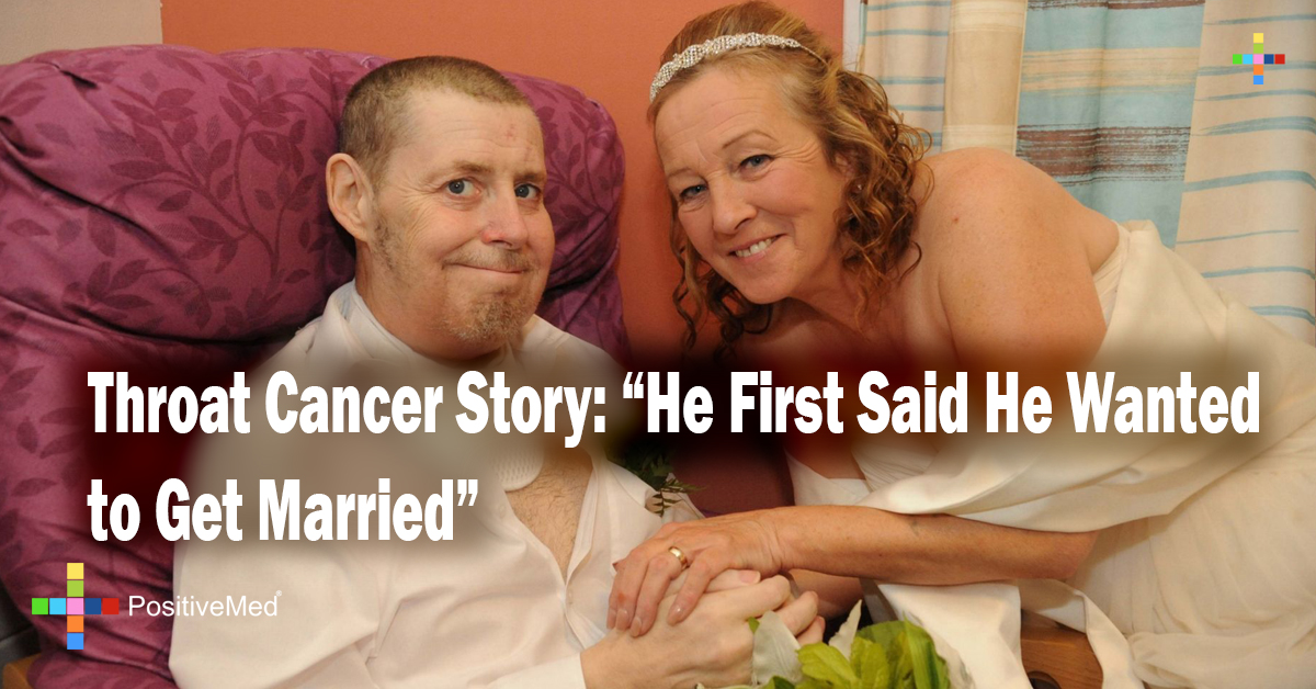 """Throat Cancer Story: """"He First Said He Wanted to Get Married"""""""