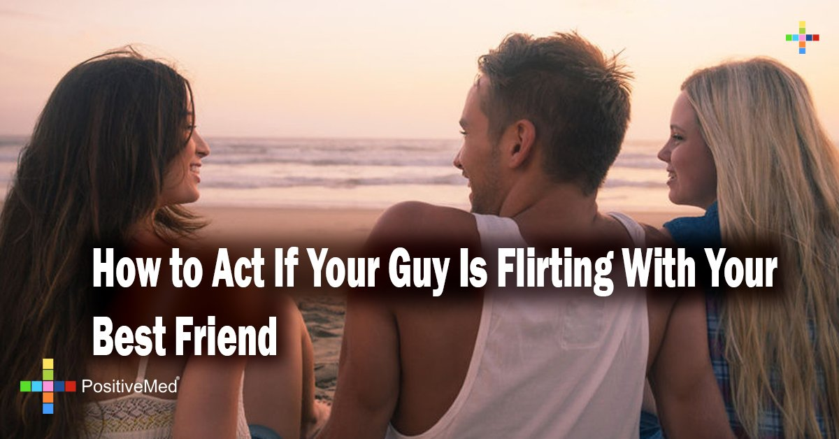 How to Act If Your Guy Is Flirting With Your Best Friend