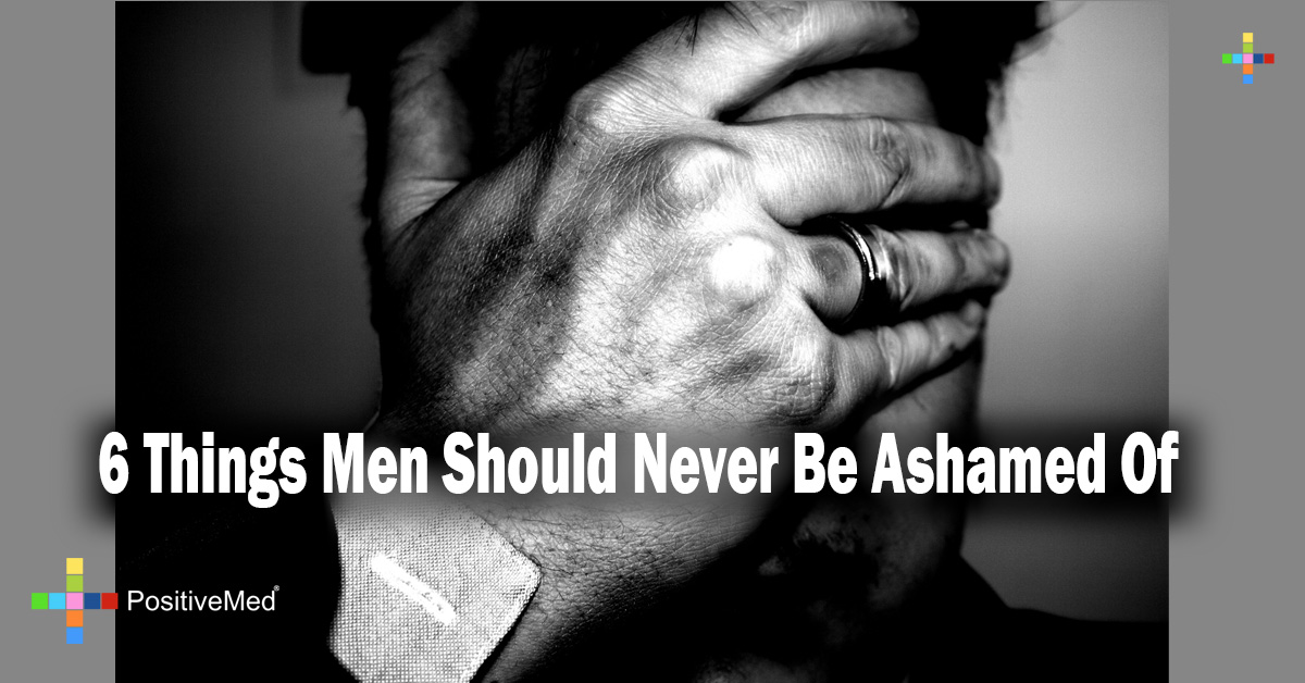 6 Things Men Should Never Be Ashamed Of