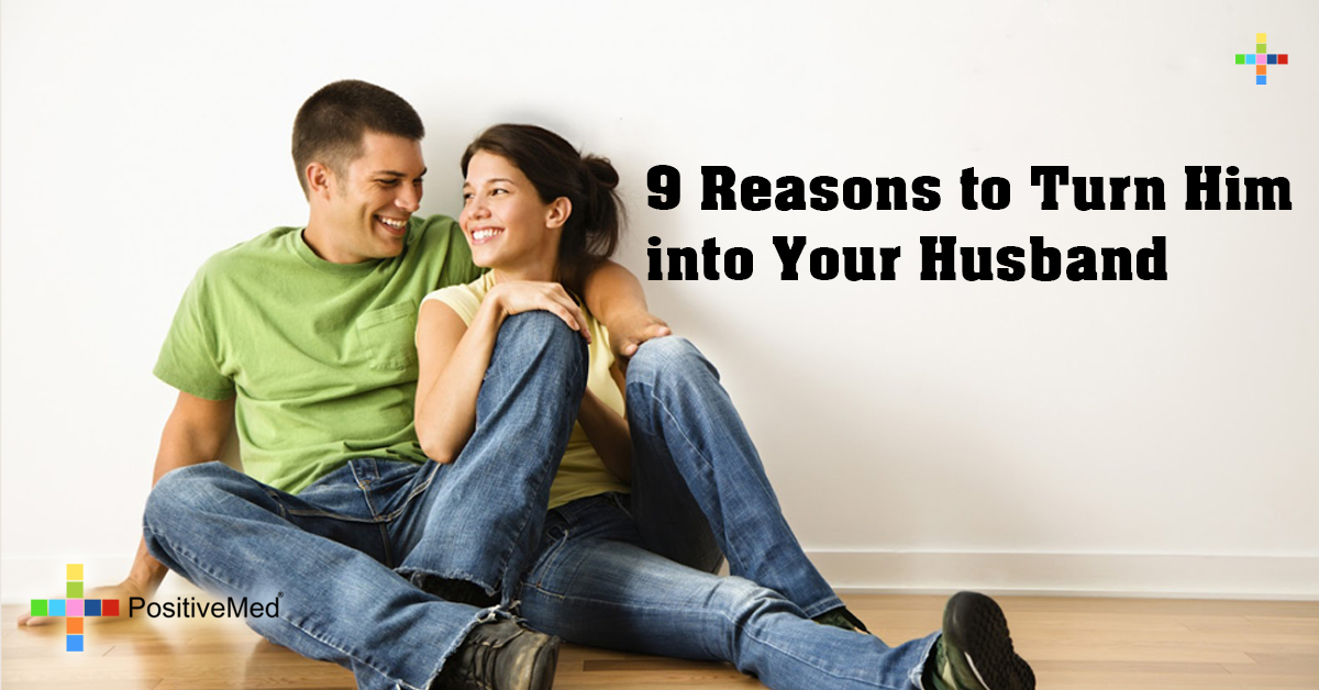 9 Reasons to Turn Him into Your Husband