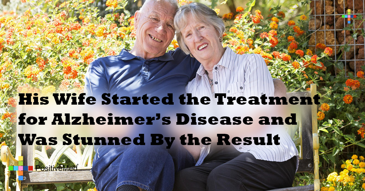 His Wife Started the Treatment for Alzheimer's Disease and Was Stunned By the Result