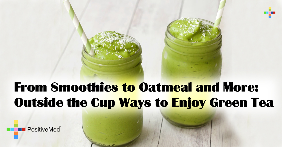From Smoothies to Oatmeal and More: Outside the Cup Ways to Enjoy Green Tea