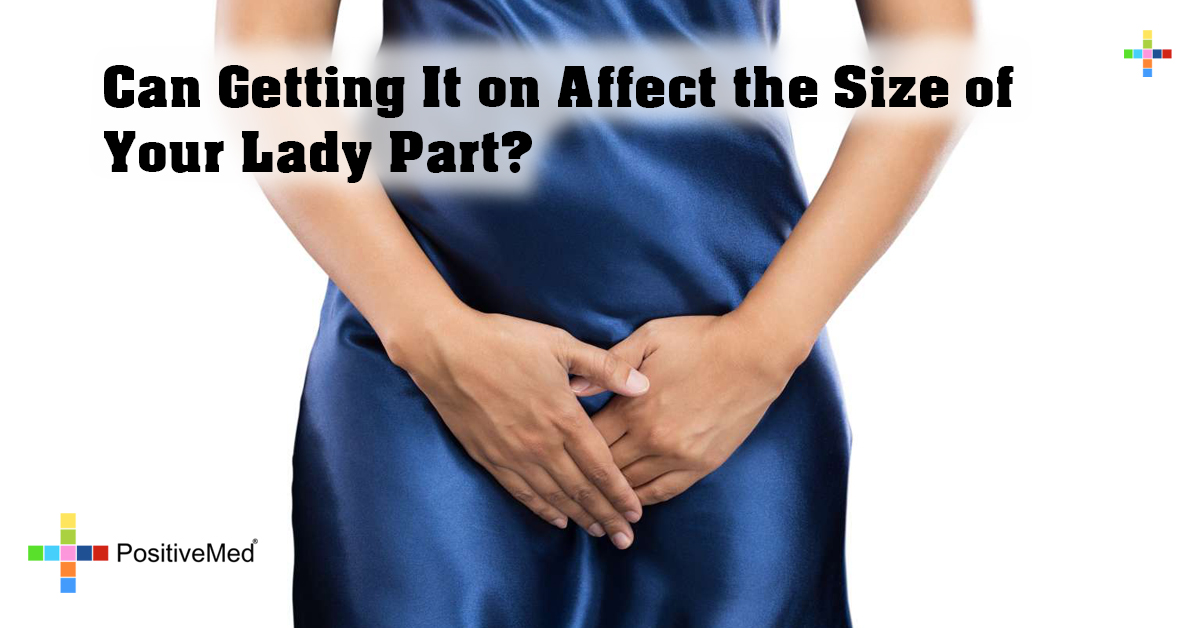 Can Getting It on Affect the Size of Your Lady Part?