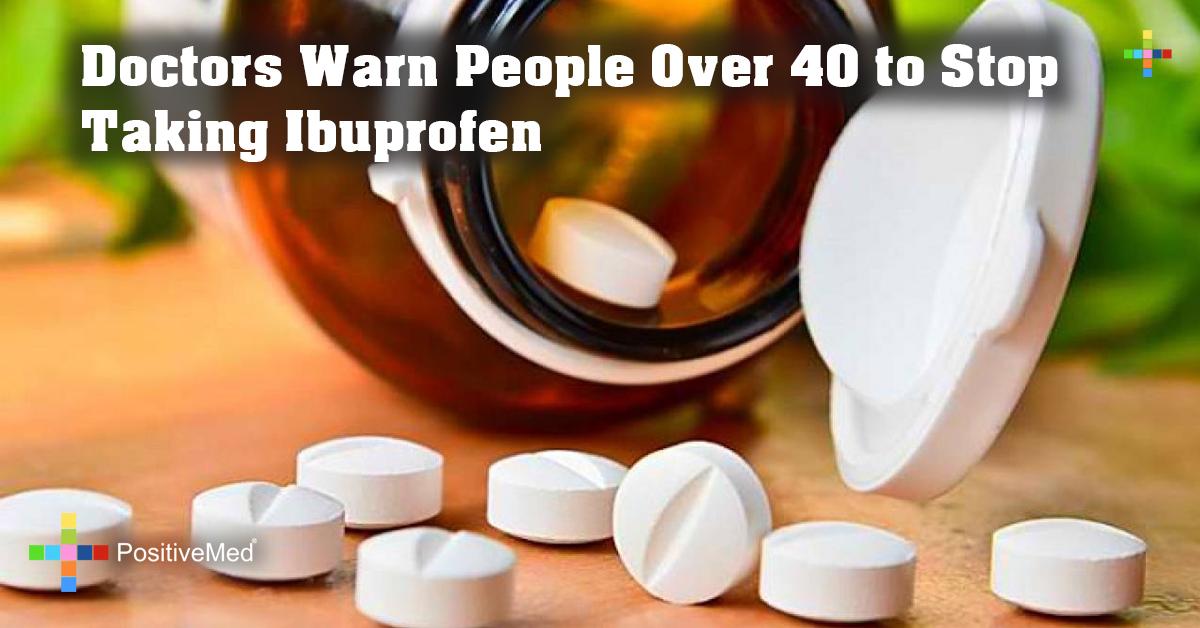 Doctors Warn People Over 40 to Stop Taking Ibuprofen