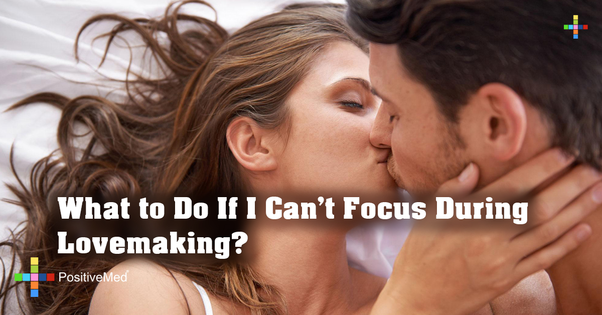 What to Do If I Can't Focus During Lovemaking?