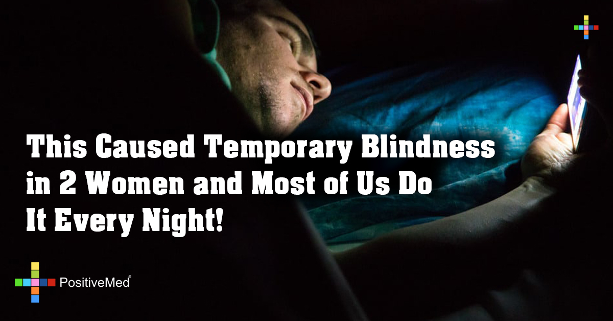 This Caused Temporary Blindness in 2 Women and Most of Us Do It Every Night!
